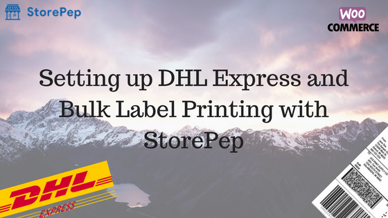 Setting up DHL Express for your WooCommerce using StorePep