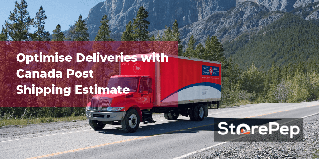 Optimise Deliveries with Canada Post Shipping Estimate from StorePep